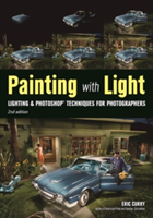 Painting With Light Lighting & Photoshop Techniques for Photographers, 2nd Ed.