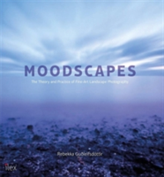 Moodscapes The Theory & Practice of Fine-Art Landscape Photography