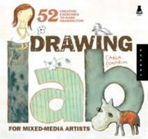 Drawing Lab for Mixed-Media Artists 52 Creative Exercises to Make Drawing Fun