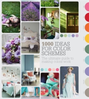 1000 Ideas for Colour Schemes The Ultimate Guide to Making Colours Work