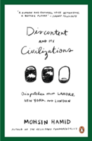 Discontent and Its Civilizations Dispatches from Lahore, New York and London
