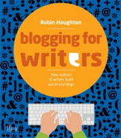 Blogging for Writers How authors & writers build successful blogs