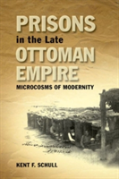 Prisons in the Late Ottoman Empire Microcosms of Modernity