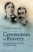Ceremonies of Bravery Oscar Wilde, Carlos Blacker, and the Dreyfus Affair