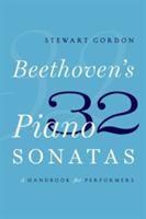 Beethoven's 32 Piano Sonatas A Handbook for Performers
