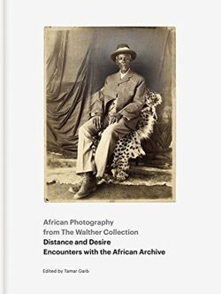 African Photography from The Walther Collection: Distance and Desire - Encounters with the African Archive