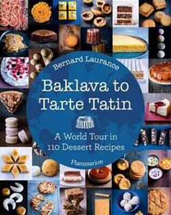 Baklava toTarte Tatin: A World Tour in 110 Dessert Recipes