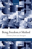 Being, Freedom, and Method Themes from the Philosophy of Peter van Inwagen