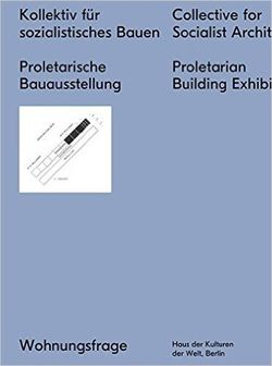 Collective For A Socialist Architecture / Proletarian Building Exhibition