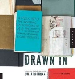 Drawn In: A Peek into the Inspiring Sketchbooks of 45 Fine Artists, Illustrators, Graphic Designers, and Cartoonists