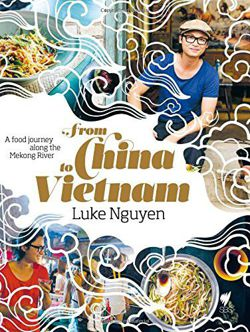From China to Vietnam A Food Journey Down the Mekong River