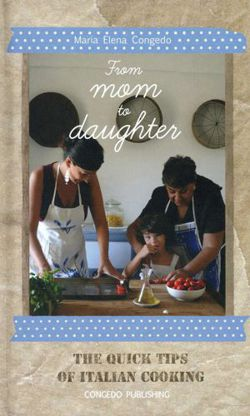 From Mom to Daughter The Quick Tips of Italian Cooking
