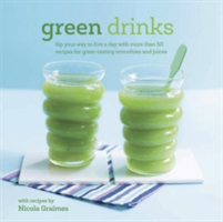 Green Drinks Sip Your Way to Five a Day with More Than 50 Recipes for Great-Tasting Smoothies and Juices!