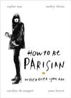 How to be Parisian : Wherever You Are