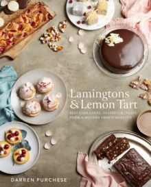 Lamingtons & Lemon Tart Best-ever Cakes, Desserts and Treats from a Modern Sweets Maestro