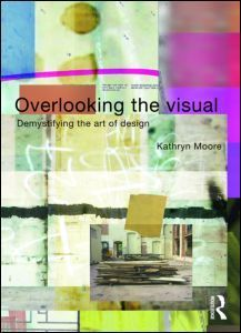 Overlooking the Visual: Demystifying the Art of Design