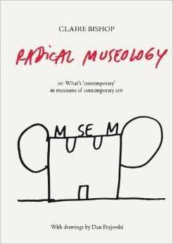 Radical Museology: Or What's Contemporary in Museums of Contemporary Art?