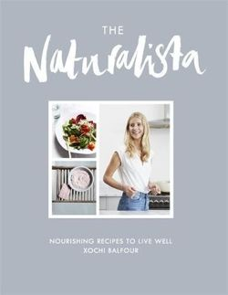 The Naturalista Nourishing recipes to live well