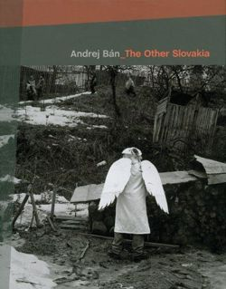 The Other Slovakia: Photographs 1989-2005