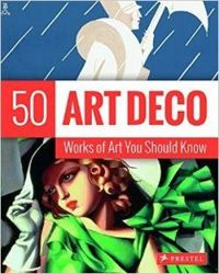 Art Deco: 50 Works of Art You Should Know (50 Works of Art You Should Know)