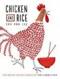 Chicken and Rice: Fresh and Easy Southeast Asian Recipes From a London Kitchen
