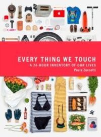 Every Thing We Touch : A 24-Hour Inventory of Our Lives