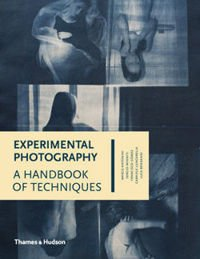 Experimental Photography: A Handbook of Techniques