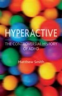 Hyperactive: The Controversial History of ADHD