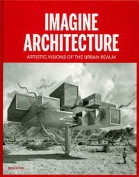 Imagine Architecture: Artistic Visions of the Urban Realm