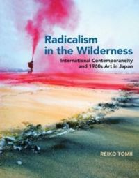 Radicalism in the Wilderness : International Contemporaneity and 1960s Art in Japan