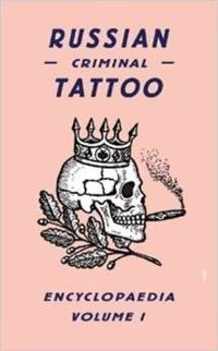 Russian Criminal Tattoo Encyclopaedia Volume I: 1