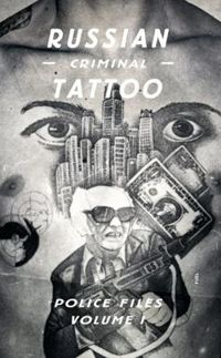 Russian Criminal Tattoo: Police Files Volume I: 1