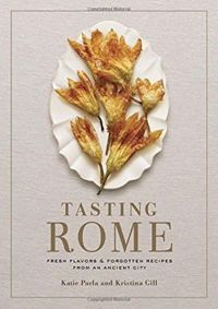 Tasting Rome: Fresh Flavors and Forgotten Recipes from an Ancient City