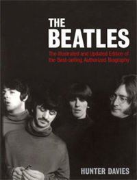 The Beatles: The Illustrated and Updated Edition of the Best-selling Authorized Biography