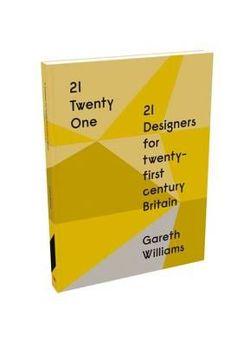 21 | Twenty One: 21 Designers for twenty-first century Britain