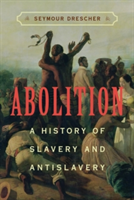 Abolition A History of Slavery and Antislavery