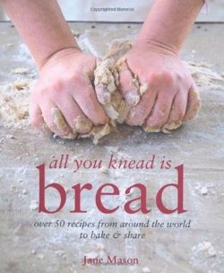 All You Knead is Bread - Over 50 recipes from around the world to bake & share