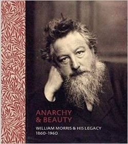 Anarchy & Beauty: William Morris and His Legacy, 1860 - 1960