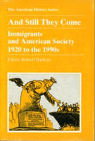 And Still They Come Immigrants and American Society 1920 to the 1990s