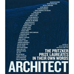 Architect The Pritzker Prize Laureates in their own Words