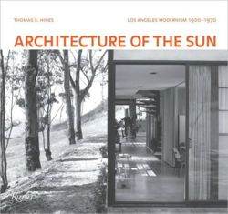 Architecture of the Sun Los Angeles Modernism, 1900-1970