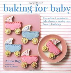 Baking for Baby - Cute cakes and cookies for baby showers, christenings and early birthdays