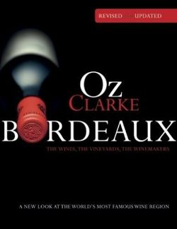 Bordeaux: the Wines, the Wineyards, the Winemakers