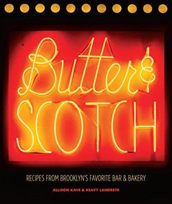 Butter & Scotch: Recipes from Brooklyn's Favorite Bar and Bakery Recipes from Brooklyn's Favorite Bar and Bakery
