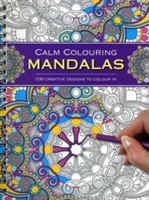 Calm Colouring: Mandalas 100 Creative Designs to Colour in