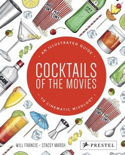 Cocktails of the Movies An Illustrated Guide to Cinematic Mixology