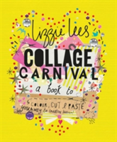 Collage Carnival A Book to Colour, Cut & Paste Your Way to Creative Heaven!