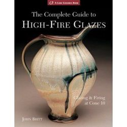 Complete Guide to High-Fire Glazes, The: Glazing and Firing at Cone 10 (Lark Ceramics Book)