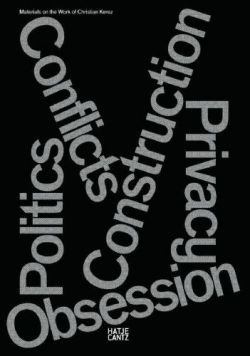 Conflicts Politics Construction Privacy Obsession: Materials on the Work of Christian Kerez