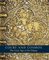 Court and Cosmos - The Great Age of the Seljuqs